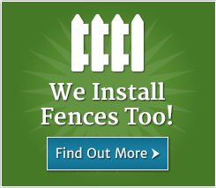 We install fences too! Find out More